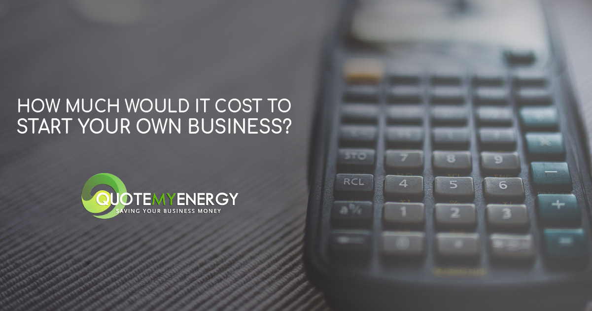 How Much Will it Cost To Start Your Business? | QuoteMyEnergy